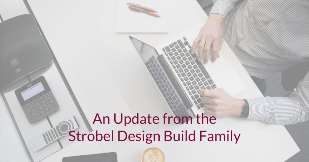 Update from the Strobel Design Build Family